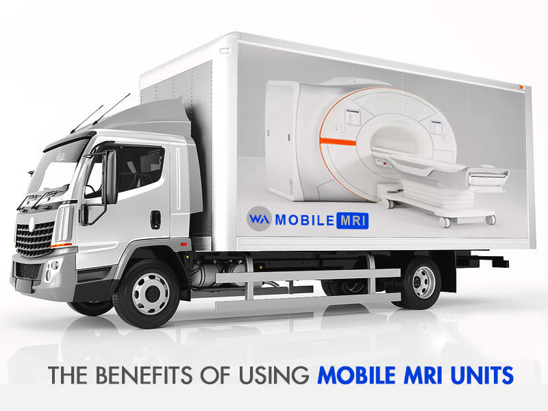 The Benefits Of Using Mobile MRI Units